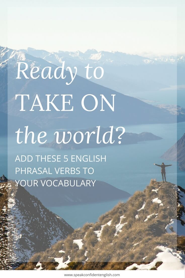 Take on the world with English Phrasal Verbs